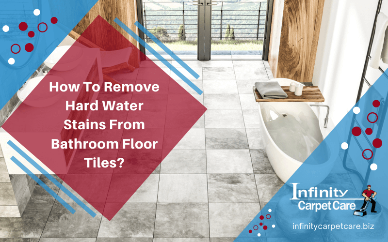 How To Remove Hard Water Stains From Bathroom Floor Tiles?