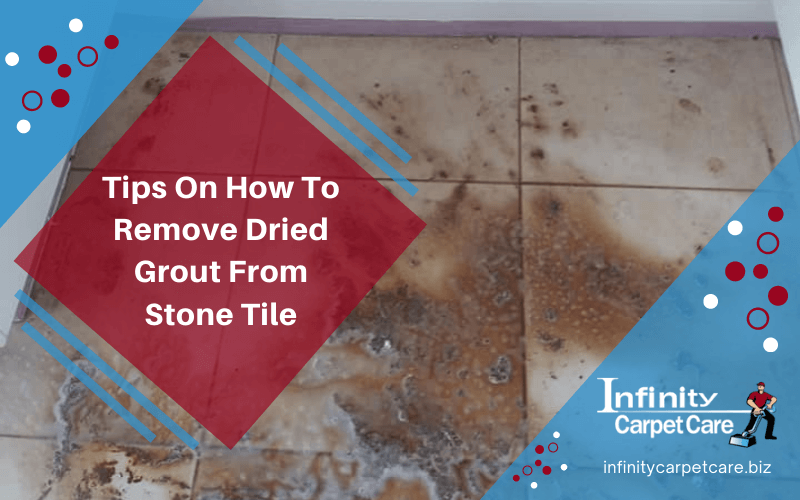 Tips On How To Remove Dried Grout From Stone Tile