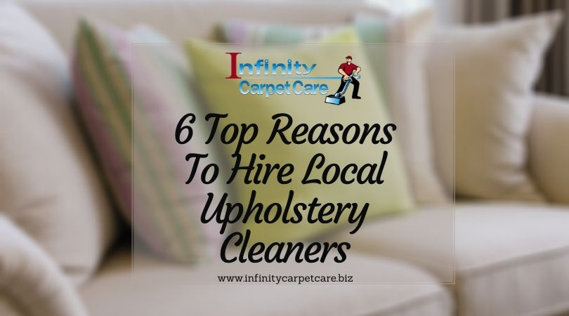 6 Top Reasons To Hire Local Upholstery Cleaners