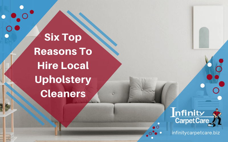 Six Top Reasons To Hire Local Upholstery Cleaners