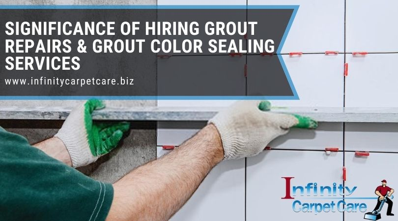 Significance of Hiring Grout Repairs & Grout Color Sealing Services