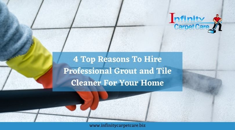 4 Top Reasons To Hire Professional Grout and Tile Cleaner For Your Home