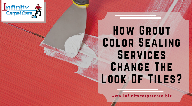 How Grout Color Sealing Services Change The Look Of Tiles?