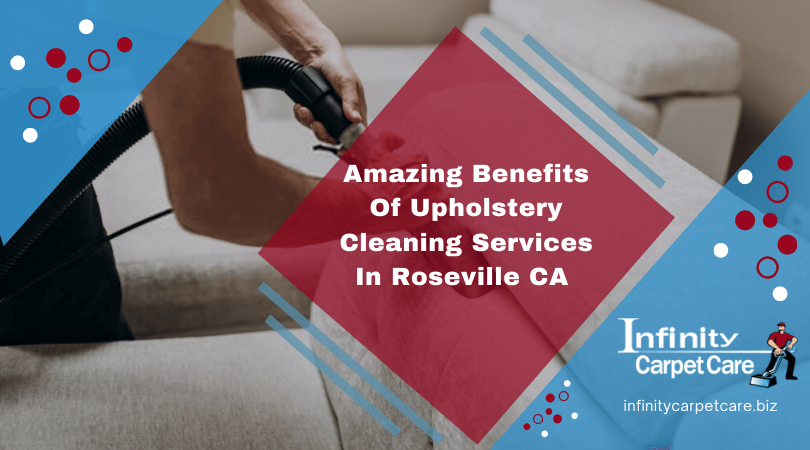 Amazing Benefits Of Upholstery Cleaning Services In Roseville
