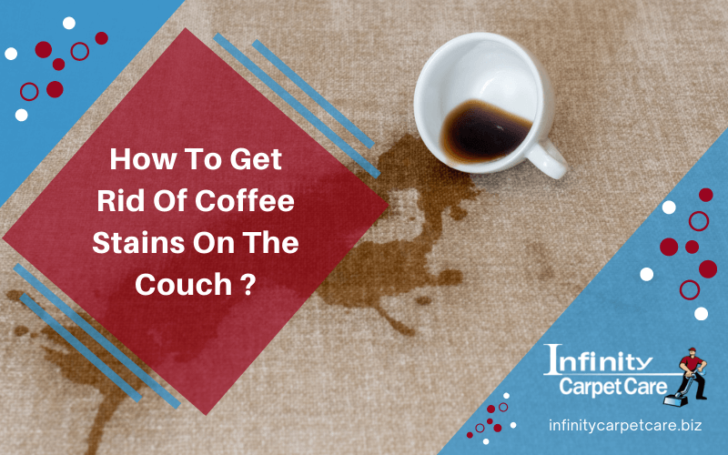 How To Get Rid Of Coffee Stains On The Couch?